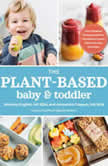 The Plant-Based Baby and Toddler Your Complete Feeding Guide for 6 months to 3 years, Alexandra Caspero MA RDN