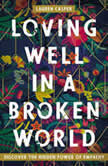 Loving Well in a Broken World Discover the Hidden Power of Empathy, Lauren Casper
