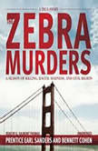 The Zebra Murders A Season of Killing, Racial Madness, and Civil Rights, Prentice Earl Sanders and Bennett Cohen