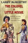 The Colonel and Little Missie Buffalo Bill, Annie Oakley, and the Beginnings of Superstardom in America, Larry McMurtry