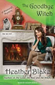 The Goodbye Witch A Wishcraft Mystery, Heather Blake