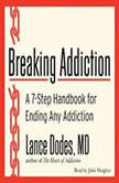 Breaking Addiction A 7-Step Handbook for Ending Any Addiction, Lance M. Dodes, M.D.