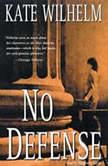 No Defense A Barbara Holloway Mystery, Kate Wilhelm