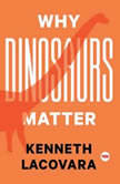 Why Dinosaurs Matter, Kenneth Lacovara