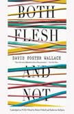 Both Flesh and Not Essays, David Foster Wallace