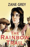 The Rainbow Trail, Zane Grey