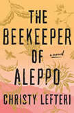 The Beekeeper of Aleppo A Novel, Christy Lefteri
