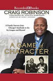 A Game of Character A Family Journey from Chicago's Southside to the Ivy League and Beyond, Craig Robinson