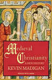 Medieval Christianity A New History, Kevin Madigan