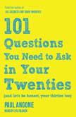 101 Questions You Need to Ask in Your Twenties (And Let's Be Honest, Your Thirties Too), Paul Angone