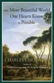 The More Beautiful World Our Hearts Know Is Possible, Charles Eisenstein
