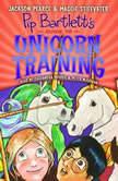 Pip Bartlett's Guide to Unicorn Training, Maggie Stiefvater; Jackson Pearce