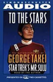 To the Stars The Autobiography of Star Trek's Mr. Sulu, George Takei