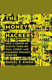 The Money Hackers How a Group of Misfits Took on Wall Street and Changed Finance Forever, Daniel P. Simon