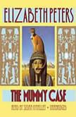 The Mummy Case An Amelia Peabody Mystery, Elizabeth Peters
