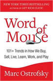 Word of Mouse 101+ Trends in How We Buy, Sell, Live, Learn, Work, and Play, Marc Ostrofsky