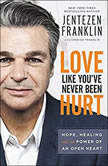 Love Like You've Never Been Hurt Hope, Healing and the Power of an Open Heart, Jentezen Franklin