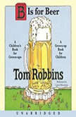 B is for Beer, Tom Robbins