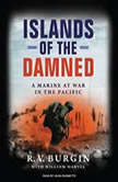 Islands of the Damned A Marine at War in the Pacific, R. V. Burgin