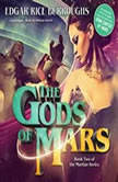 The Gods of Mars The Martian Series, Book 2, Edgar Rice Burroughs