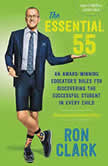The Essential 55 An Award-Winning Educator's Rules for Discovering the Successful Student in Every Child, Ron Clark