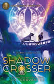 The Shadow Crosser (A Storm Runner Novel, Book 3), J. C. Cervantes