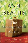 The Accomplished Guest Stories, Ann Beattie