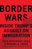 Border Wars Inside Trump's Assault on Immigration, Julie Hirschfeld Davis