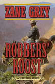 Robbers' Roost A Western Story, Zane Grey