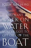 If You Want to Walk on Water, You've Got to Get Out of the Boat, John Ortberg