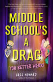 Middle School's a Drag, You Better Werk!, Greg Howard