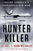 Hunter Killer Inside America's Unmanned Air War, T. Mark Mccurley