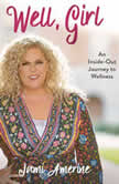 Well, Girl An Inside-Out Journey to Wellness, Jami Amerine