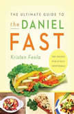 The Ultimate Guide to the Daniel Fast, Kristen Feola