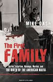 The First Family Terror, Extortion, Revenge, Murder, and the Birth of the American Mafia, Mike Dash