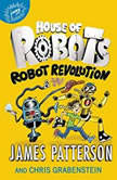 House of Robots: Robot Revolution, James Patterson