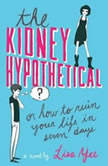 The Kidney Hypothetical Or How to Ruin Your Life in Seven Days, Lisa Yee
