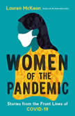 Women of the Pandemic Stories from the Frontlines of COVID-19, Lauren McKeon