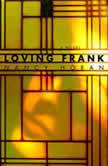 Loving Frank A Novel, Nancy Horan