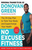 No Excuses Fitness The 30-Day Plan to Tone Your Body and Supercharge Your Health, Donovan Green