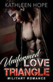 Military Romance: Uniformed Love Triangle, Kathleen Hope