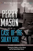 Perry Mason and the Case of the Sulky Girl A Radio Dramatization, Erle Stanley Gardner