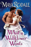 What a Wallflower Wants, Maya Rodale