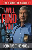 I Will Find You Solving Killer Cases from My Life Fighting Crime, Joe Kenda