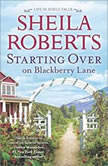 Starting Over on Blackberry Lane (Life in Icicle Falls), Sheila Roberts