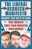 The Liberal Redneck Manifesto Draggin' Dixie Outta the Dark, Trae Crowder