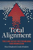 Total Alignment Tools and Tactics for Streamlining Your Organization, Riaz Khadem
