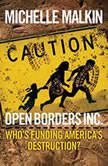 Open Borders, Inc. Who's Funding America's Destruction?, Michelle Malkin