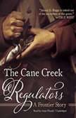The Cane Creek Regulators A Frontier Story, Johnny D. Boggs