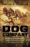 Dog Company The Boys of Pointe du Hocthe Rangers Who Accomplished D-Day's Toughest Mission and Led the Way across Europe, Patrick K. O'Donnell